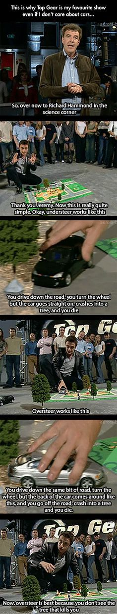 What makes Top Gear a really great show. Although I actually do love the cars