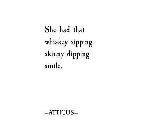 I'd chase whiskey pixies with wet footprints into any summer's night. #atticuspoetry #loveherwild LOVE HER WILD JULY 11th