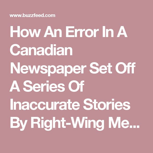 How An Error In A Canadian Newspaper Set Off A Series Of Inaccurate Stories By Right-Wing Media