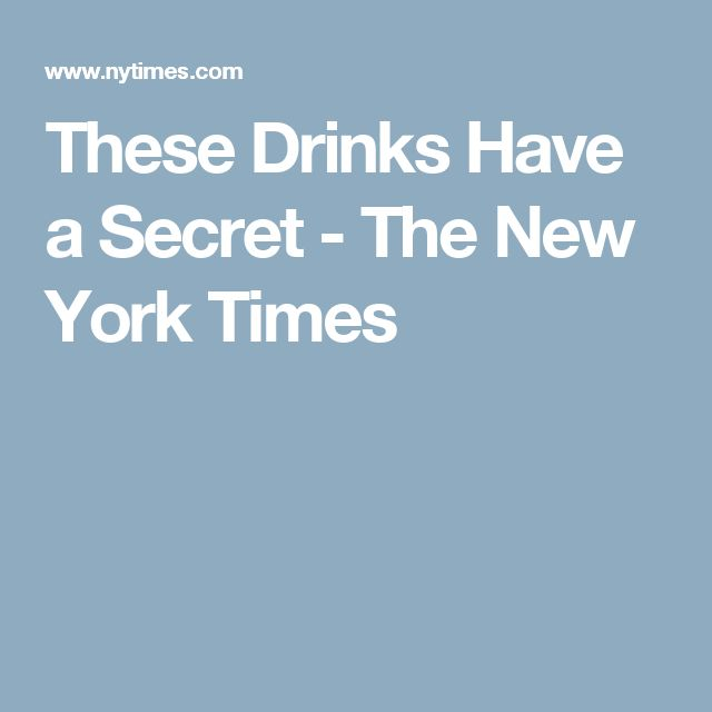 These Drinks Have a Secret - The New York Times