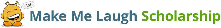 Apply for the Make Me Laugh Scholarship  Application Deadline:  August 31, 2014 at 11:59 pm EDT