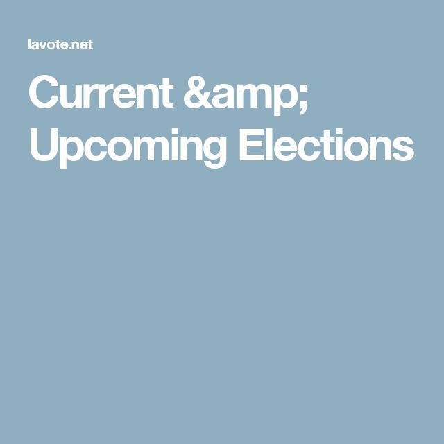 Current & Upcoming Elections