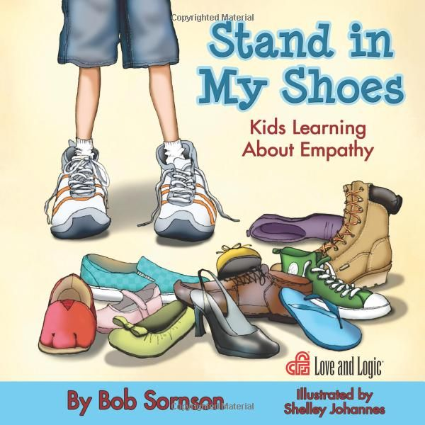 Stand in My Shoes: Kids Learning About Empathy by Bob Sornson Ph.D.  This book teaches young children the value of noticing how other people feel.