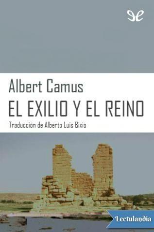 El exilio y el reino (L'Exil et le royaume), 1957, es una colección de seis cuentos hechos por el escritor francés-argelino Albert Camus. El hilo conductor sigue un mismo propósito ético y estético, la fraternidad humana, el sentido de la existenci...