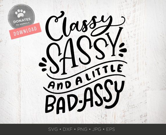 Classy Sassy And A Little Bad Assy Svg Southern Svg Files Etsy In 2020 Southern Sayings Southern Svg Classy Sassy