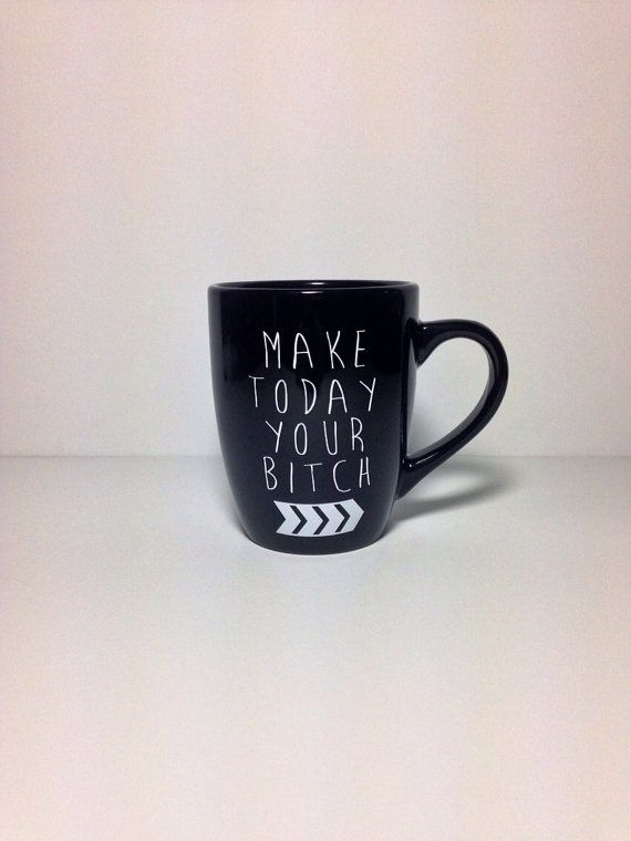 Make today your bitch. coffee mug by thelittlevinylsaur on Etsy