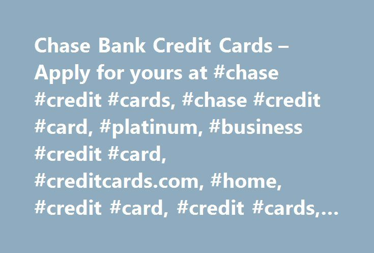 Chase Bank Credit Cards – Apply for yours at #chase #credit #cards, #chase #credit #card, #platinum, #business #credit #card, #creditcards.com, #home, #credit #card, #credit #cards, #apply, #online, #application http://fiji.nef2.com/chase-bank-credit-cards-apply-for-yours-at-chase-credit-cards-chase-credit-card-platinum-business-credit-card-creditcards-com-home-credit-card-credit-cards-apply-online/  # Chase Credit Cards Earn 50,000 bonus points after you spend $4,000 on purchases in the…
