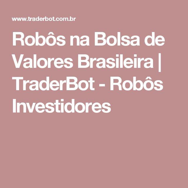 Robôs na Bolsa de Valores Brasileira   TraderBot - Robôs Investidores