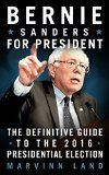 Free Kindle Book -  [Biographies & Memoirs][Free] Bernie Sanders for President: The 2016 Presidential Election Guide