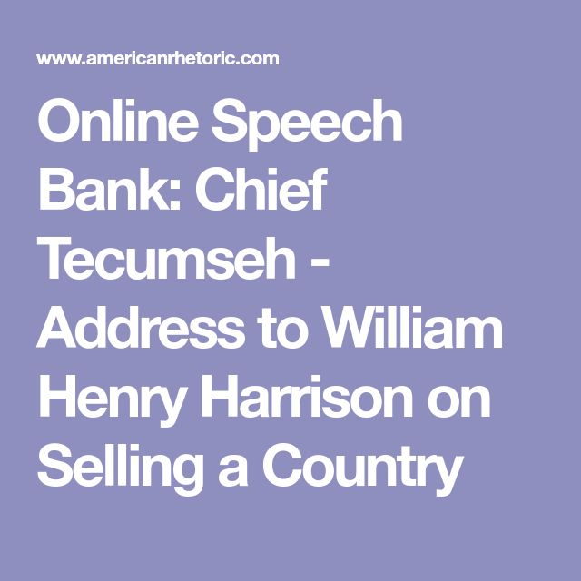 Online Speech Bank: Chief Tecumseh - Address to William Henry Harrison on Selling a Country