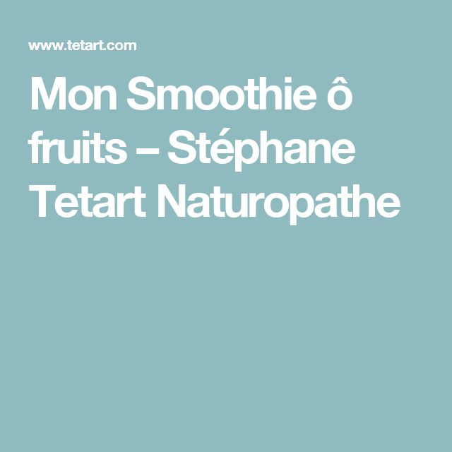 Mon Smoothie ô fruits –  Stéphane Tetart Naturopathe
