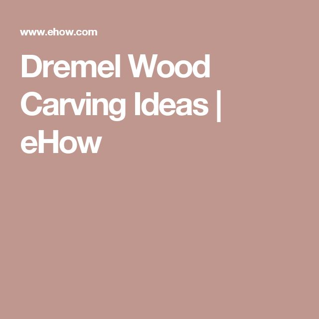 Dremel Wood Carving Ideas   eHow