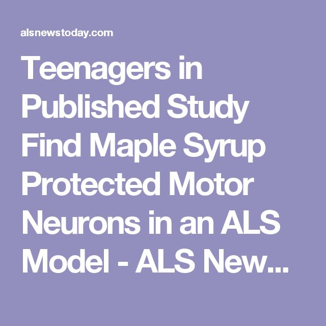 Teenagers in Published Study Find Maple Syrup Protected Motor Neurons in an ALS Model - ALS News Today