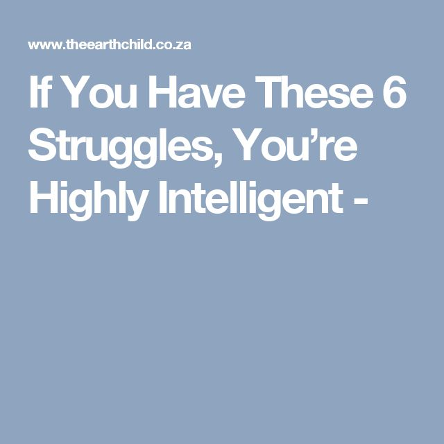 Struggles of the highly intelligent.