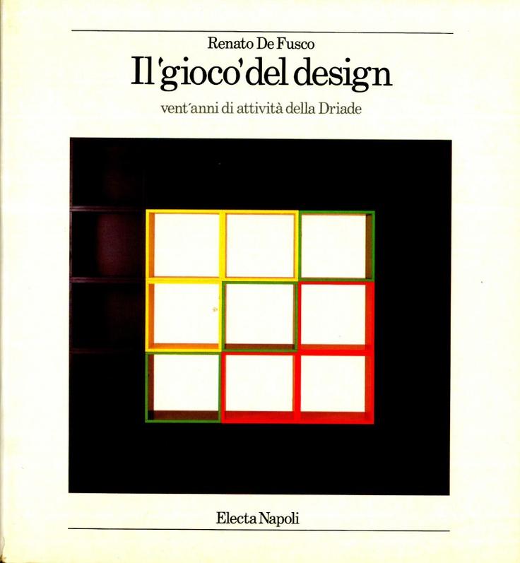 IL GIOCO DEL DESIGN by Renato De Fusco - Vent'anni di attività di Driade