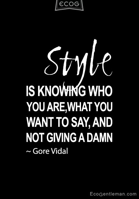 "♂ ""Style is knowing who you are what you want to say and not giving a damn"" Quote about style by Gore Vidal"