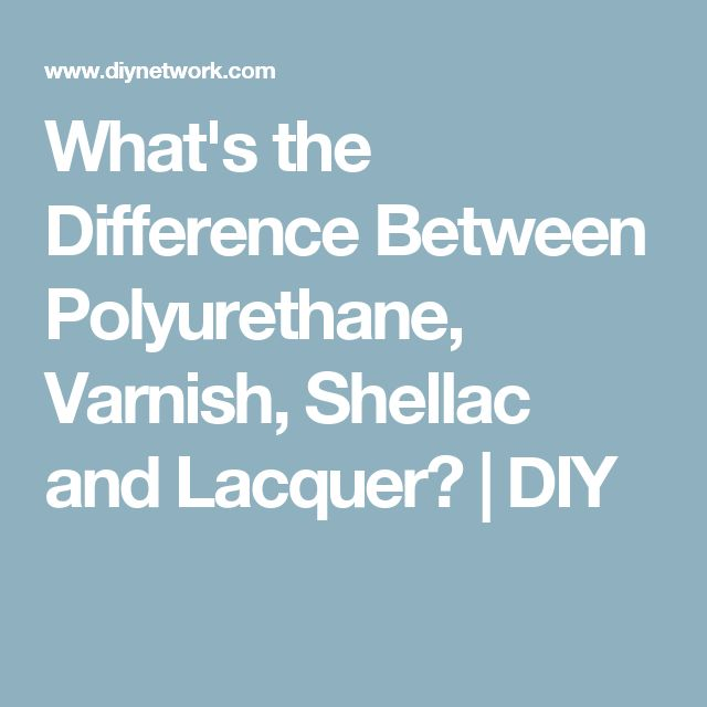 What's the Difference Between Polyurethane, Varnish, Shellac and Lacquer? | DIY