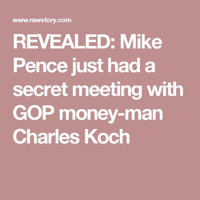 REVEALED: Mike Pence just had a secret meeting with GOP money-man Charles Koch
