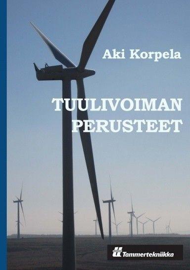 Tuulivoiman perusteet. Tekijä: Aki Korpela.