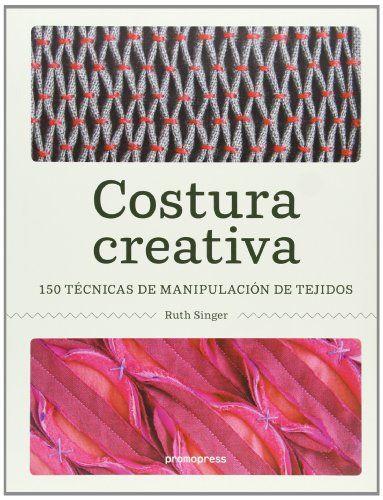 Costura Creativa. 150 Técnicas De Manipulación De Tejidos de Ruth Singer http://www.amazon.es/dp/8415967012/ref=cm_sw_r_pi_dp_5QJhwb11GM03M