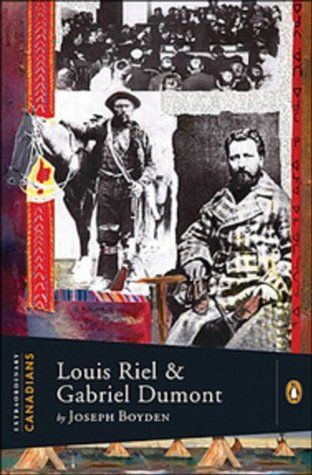 Louis Riel and Gabriel Dumont: A Penguin Lives Biography