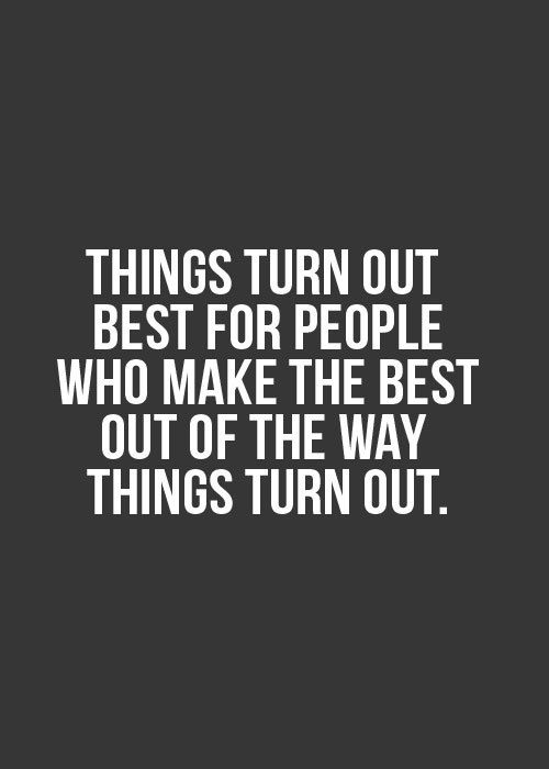 Things turn out best for people who make the best out of the way things turn out. #Attitude