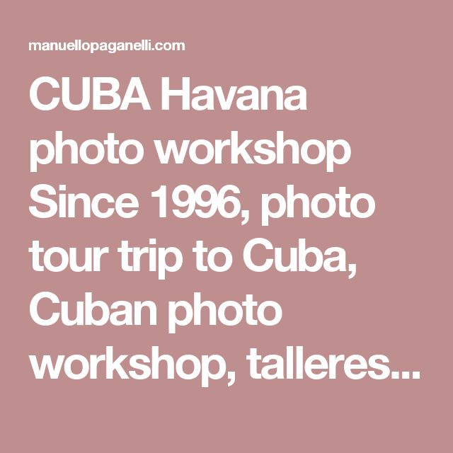 CUBA Havana photo workshop Since 1996, photo tour trip to Cuba, Cuban photo workshop, talleres de fotos en Cuba, Los Angeles documentary photography, LA reportage photography, los angeles photographer, Los Angeles portrait photographer, Los Angeles travel photographer, LA travel, LA news, LA celebrities photographer, Los Angeles celebrities photographer, west coast magazine photographer, Los Angeles corporate photographer