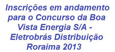 Abertas inscrições para o Concurso da Boa Vista Energia S.A 2013, também conhecida como Eletrobras Distribuição Roraima, empresa de Distribuição do Grupo Eletrobras, responsável pelo fornecimento de energia elétrica no Estado de Roraima, que está oferecendo 365 vagas em cargos de nível médio/técnico e superior, dependendo da função os salários vão de R$ R$ 1.809,19 a R$ 5.815,23.  Saiba mais:  http://apostilaseconcursosatuais.blogspot.com.br/2013/08/concurso-publico-boa-vista-energia-sa.html