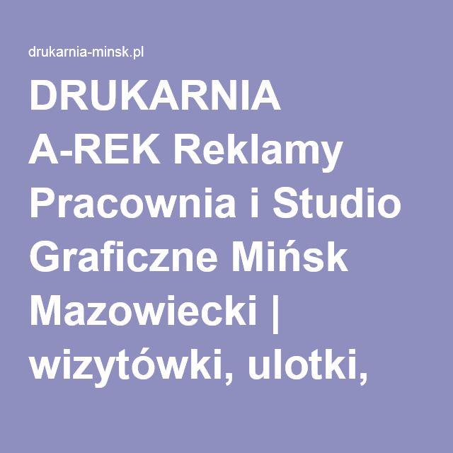 DRUKARNIA A-REK Reklamy Pracownia i Studio Graficzne Mińsk Mazowiecki | wizytówki, ulotki, banery, plakaty, gadżety reklamowe, pieczątki