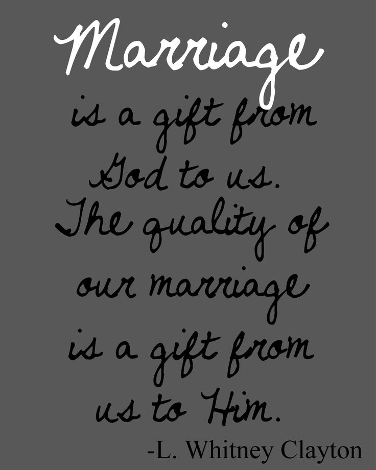 Quotes About Love And Marriage: Marriage Is A Gift From God To Us. The Quality Of Our