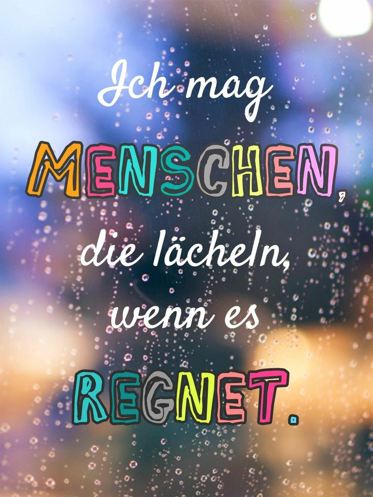 Ich mag Menschen die Lächeln wenn es regnet. | Sprüche