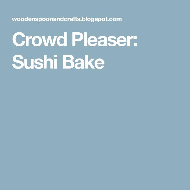 Crowd Pleaser: Sushi Bake