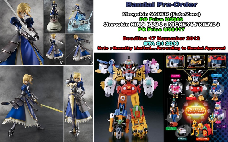 Pre-Order Bandai:  - Chogokin Saber Fate/Zero  - Chogokin King Robo Mickey & Friends