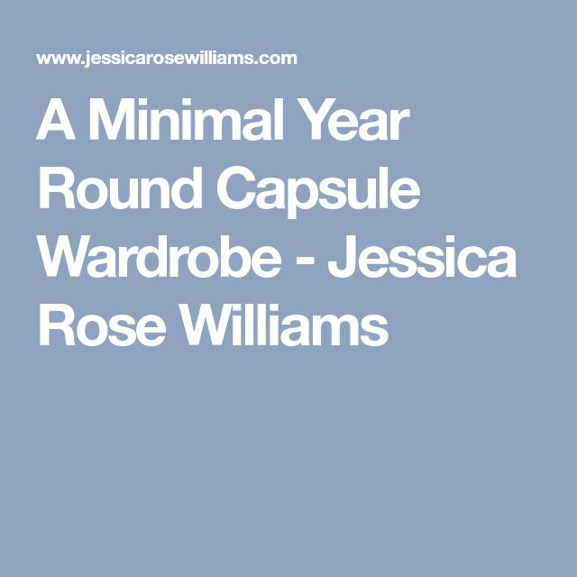 A Minimal Year Round Capsule Wardrobe - Jessica Rose Williams