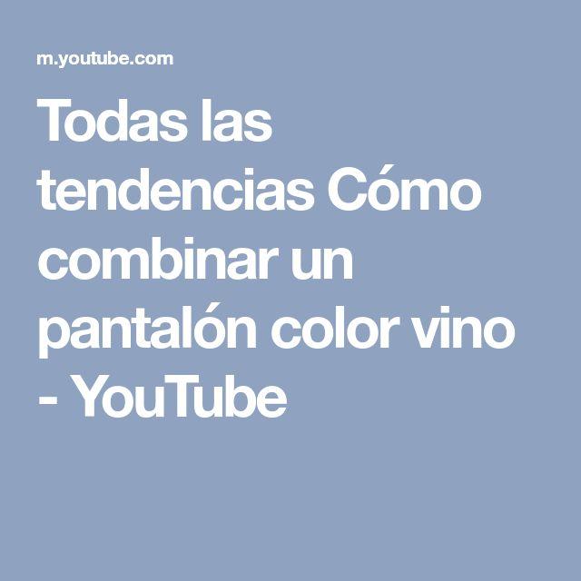 Todas las tendencias Cómo combinar un pantalón color vino - YouTube