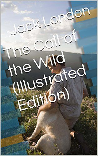 The Call of the Wild (Illustrated Edition) (Action Classics Book 22) by [London, Jack]