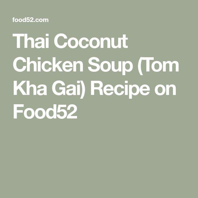 Thai Coconut Chicken Soup (Tom Kha Gai) Recipe on Food52