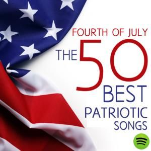 Fourth of July - The 50 Best Patriotic Songs for Independence Day: God Bless America, Star Spangled Banner, Taps, & More! by Various Artists on Spotify