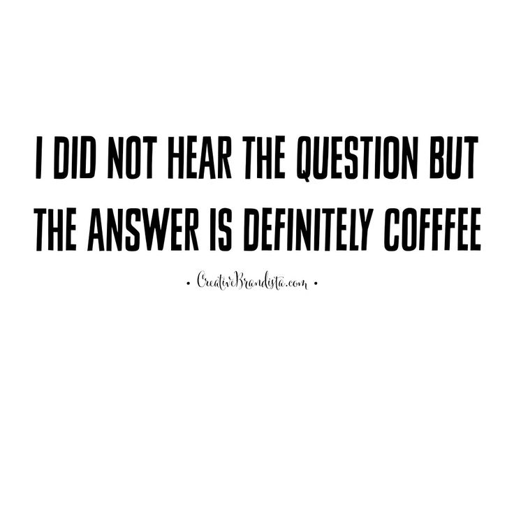 I did not hear the question but the answer is definitely coffee quotes
