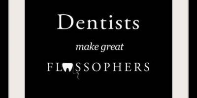 funny dentist quotes dentists make great flossophers