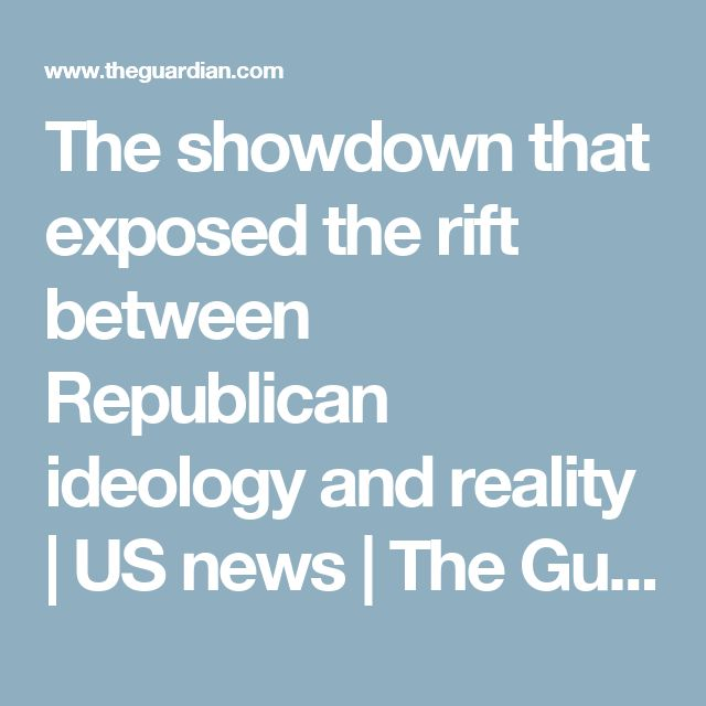The showdown that exposed the rift between Republican ideology and reality | US news | The Guardian