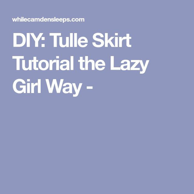 DIY: Tulle Skirt Tutorial the Lazy Girl Way -