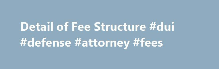 Detail of Fee Structure #dui #defense #attorney #fees http://arkansas.remmont.com/detail-of-fee-structure-dui-defense-attorney-fees/  # Detail of Fee Structure Attorney Raymond Ejarque believes that it is important that anyone charged with a crime should have access to high quality representation. Those who are indigent or cannot afford to hire a lawyer may be eligible for a public defender. Our price are reasonable and affordable. Mr. Ejarque believe that diligent and zealous representation…