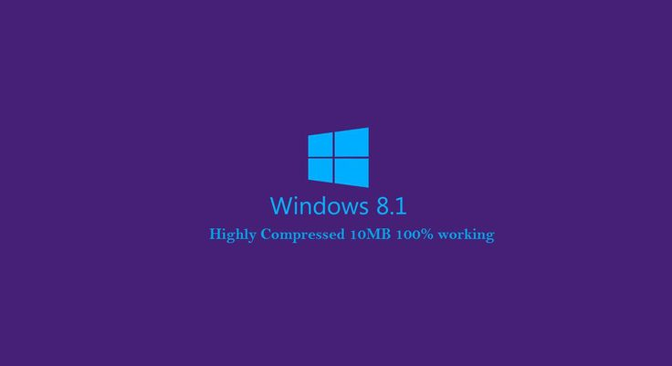 Windows 8 1 Highly Compressed 10mb X86 X64  32 Bit And 64