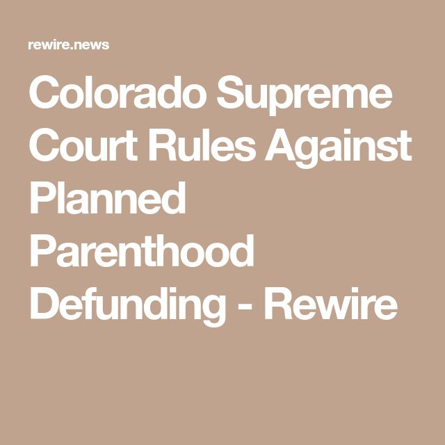 Colorado Supreme Court Rules Against Planned Parenthood Defunding - Rewire