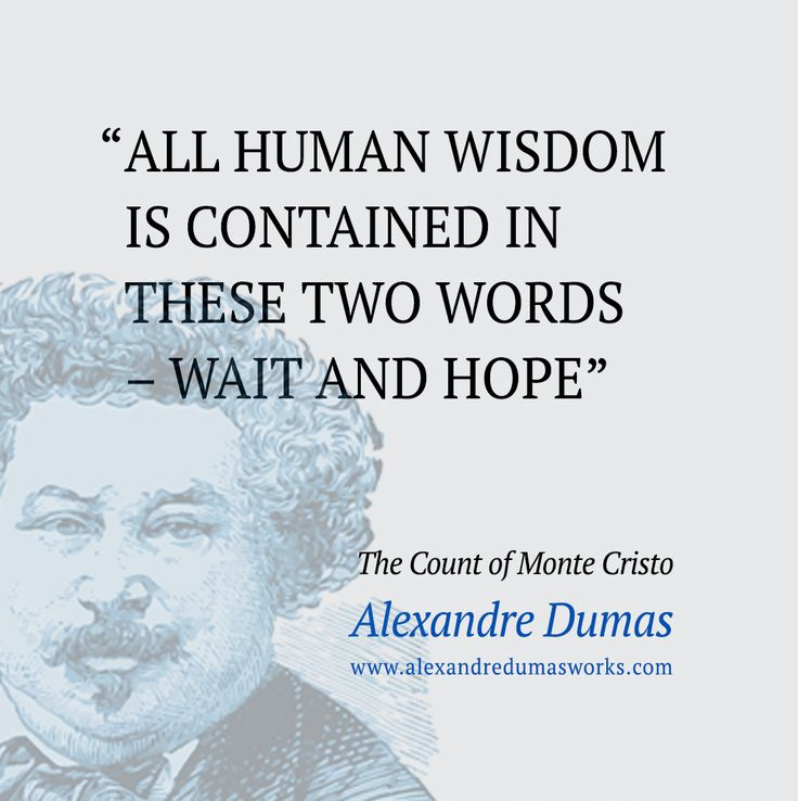 the count of monte cristo hope I am not proud, but i am happy and happiness blinds, i think, more than pride alexandre dumas, the count of monte cristo.
