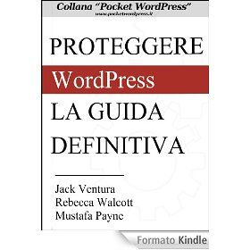 Proteggere WordPress - La Guida Definitiva (Pocket WordPress)