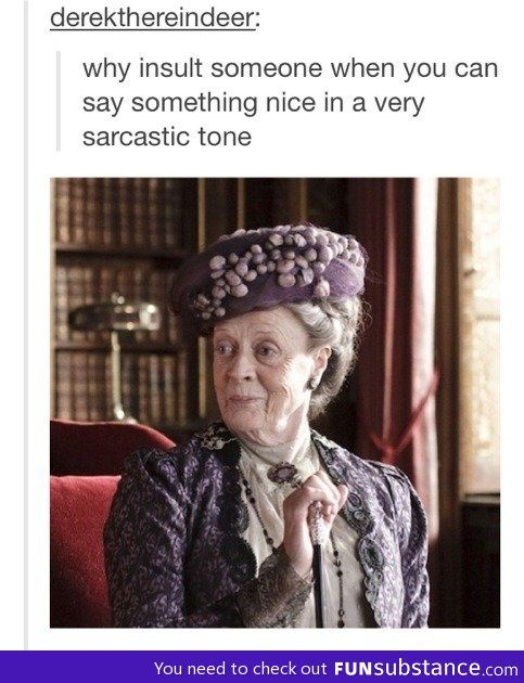 Ladies and Gentlemen, the epitome of epicness: Maggie Smith.