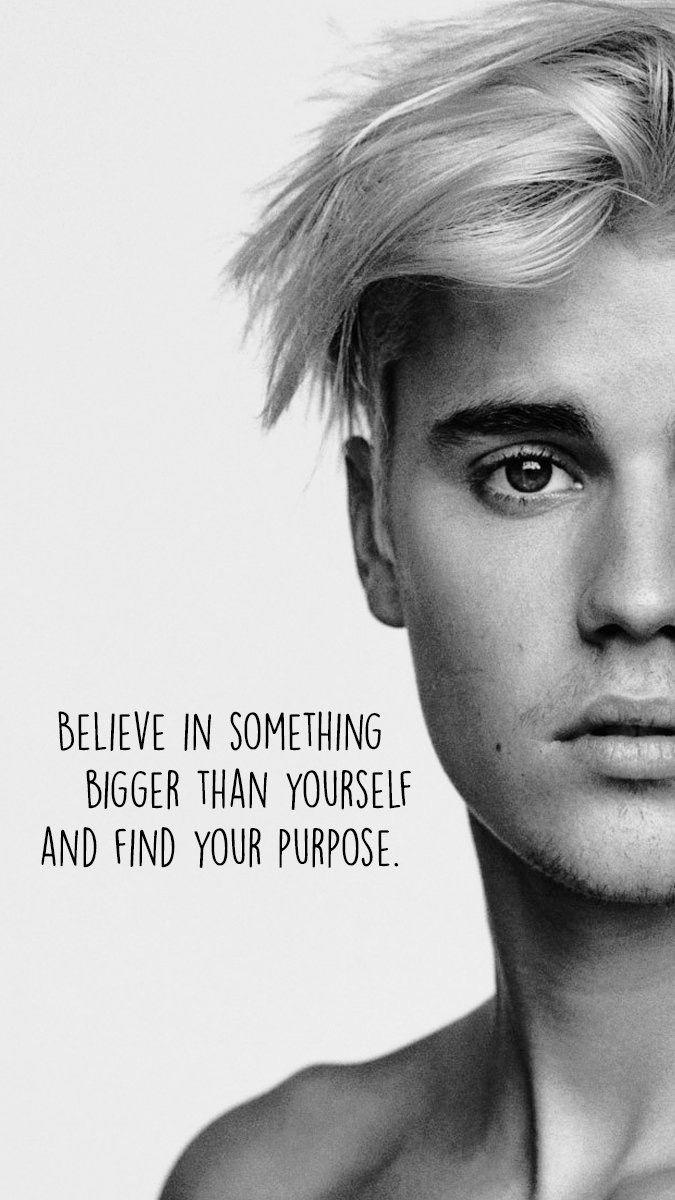 Cree en algo más grande que usted mismo y encuentre su propósito - Justin Bieber❤
