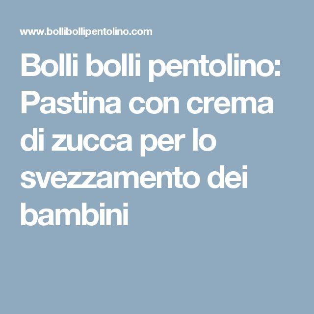 Bolli bolli pentolino: Pastina con crema di zucca per lo svezzamento dei bambini